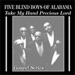 Album cover art for the aim release Take My Hand Precious Lord4 by Five Blind Boys Of Alabama